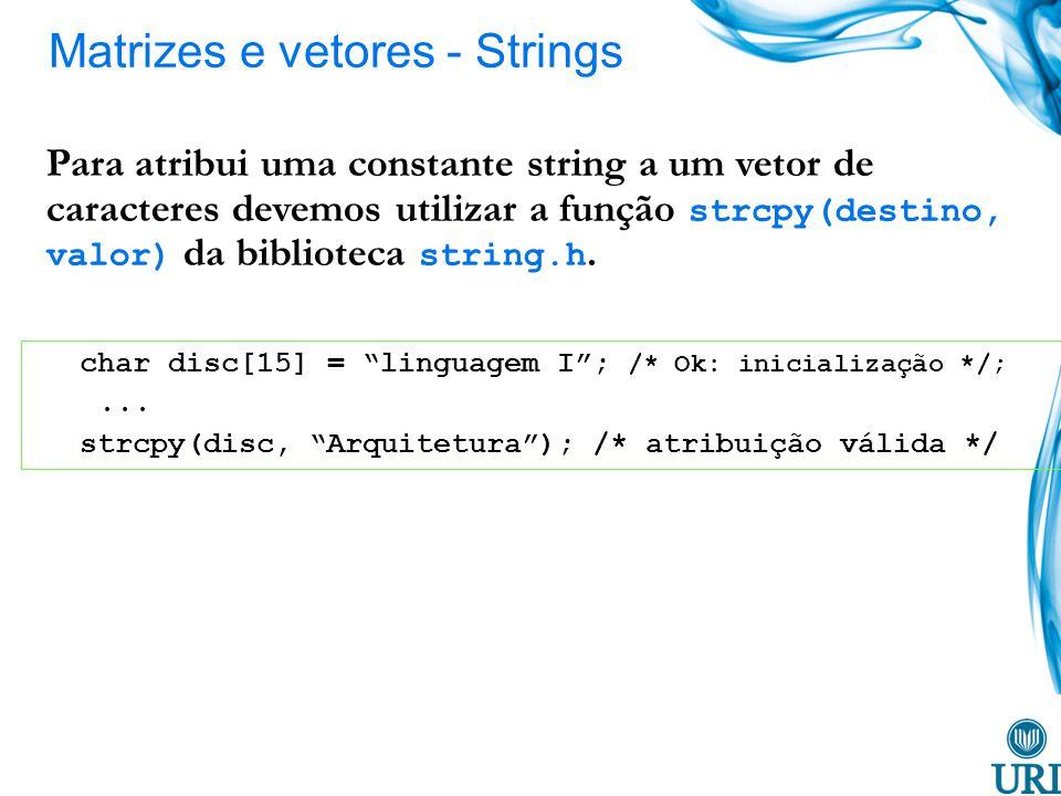 Para atribui uma constante string a um vetor de caracteres devemos utilizar a função strcpy(destino, valor) da biblioteca string.h.