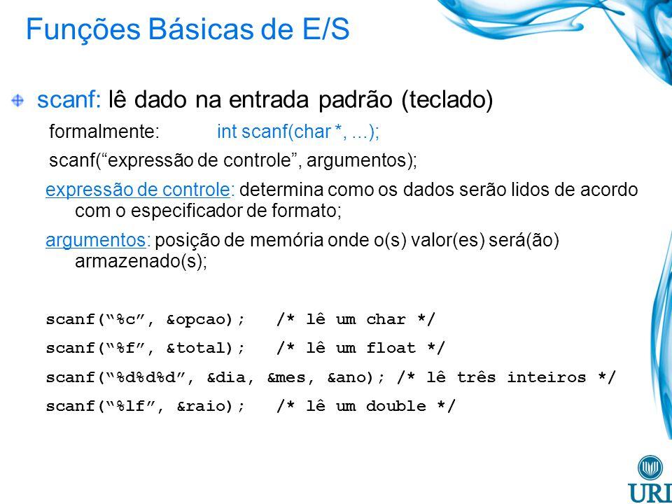 Funções Básicas de E/S scanf: lê dado na entrada padrão (teclado) formalmente: int scanf(char *,...); scanf(expressão de controle, argumentos); expres