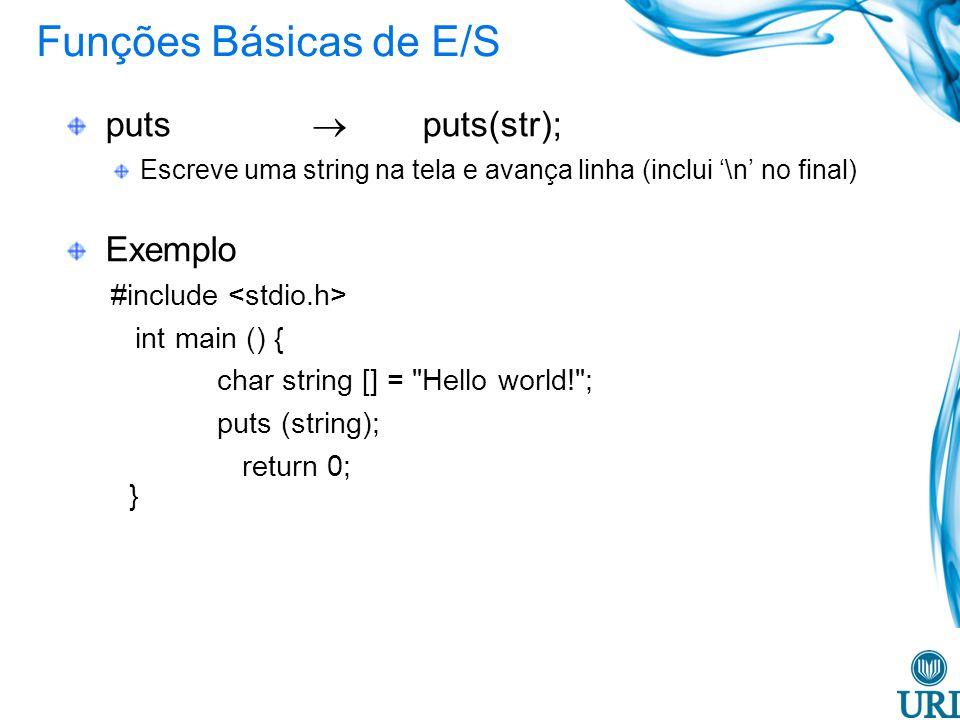 Funções Básicas de E/S puts puts(str); Escreve uma string na tela e avança linha (inclui \n no final) Exemplo #include int main () { char string [] = Hello world! ; puts (string); return 0; }