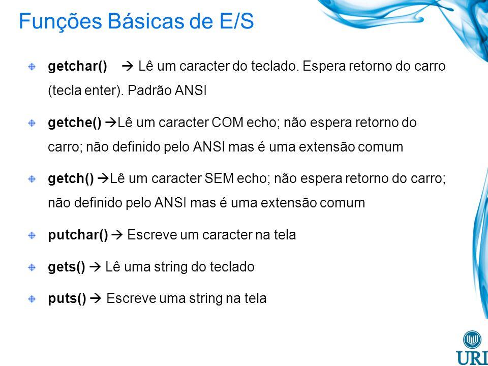 Funções Básicas de E/S getchar() Lê um caracter do teclado. Espera retorno do carro (tecla enter). Padrão ANSI getche() Lê um caracter COM echo; não e