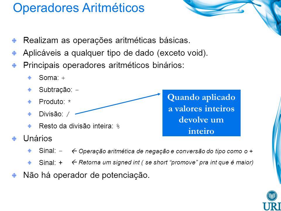 Operadores Aritméticos Realizam as operações aritméticas básicas. Aplicáveis a qualquer tipo de dado (exceto void). Principais operadores aritméticos