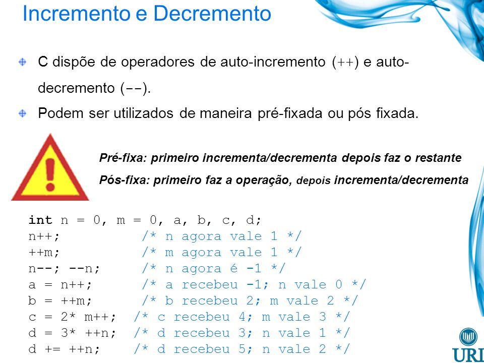 Incremento e Decremento C dispõe de operadores de auto-incremento ( ++ ) e auto- decremento ( -- ). Podem ser utilizados de maneira pré-fixada ou pós