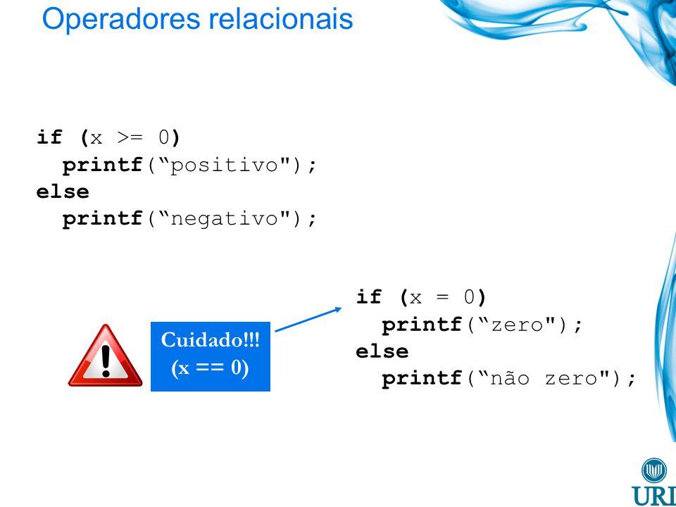 Operadores relacionais if (x >= 0) printf(positivo ); else printf(negativo ); if (x = 0) printf(zero ); else printf(não zero ); Cuidado!!.