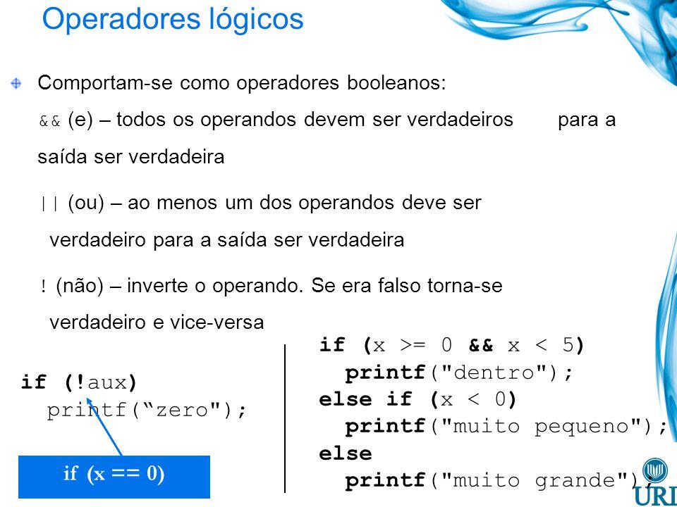 Operadores lógicos Comportam-se como operadores booleanos: && (e) – todos os operandos devem ser verdadeiros para a saída ser verdadeira || (ou) – ao