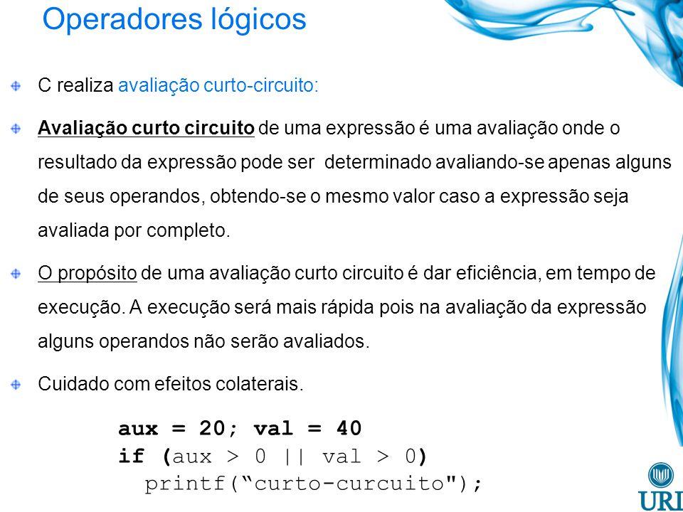 Operadores lógicos C realiza avaliação curto-circuito: Avaliação curto circuito de uma expressão é uma avaliação onde o resultado da expressão pode se