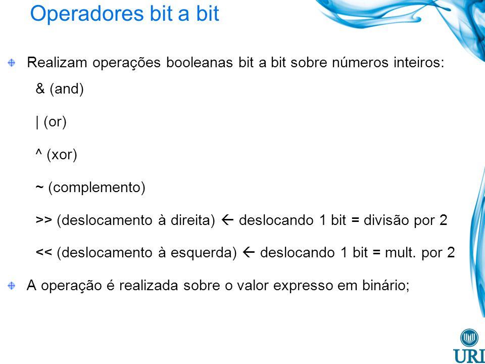 Operadores bit a bit Realizam operações booleanas bit a bit sobre números inteiros: & (and) | (or) ^ (xor) ~ (complemento) >> (deslocamento à direita)