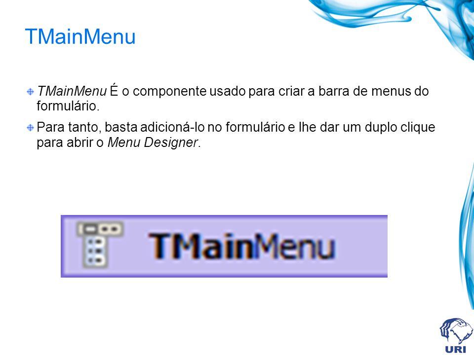 TMainMenu TMainMenu É o componente usado para criar a barra de menus do formulário.