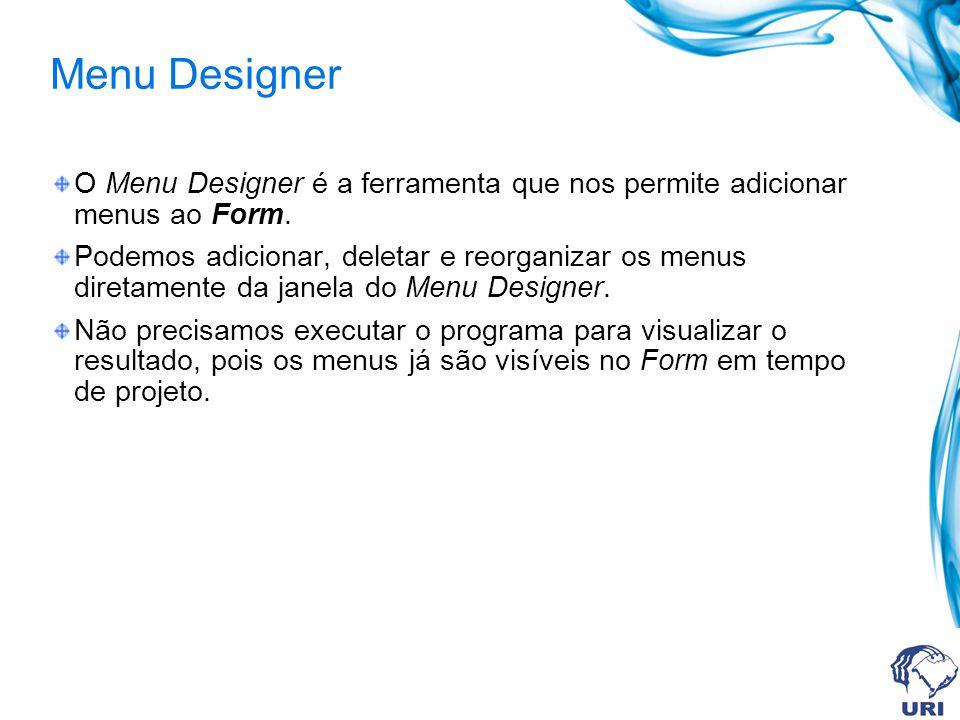 Menu Designer O Menu Designer é a ferramenta que nos permite adicionar menus ao Form.