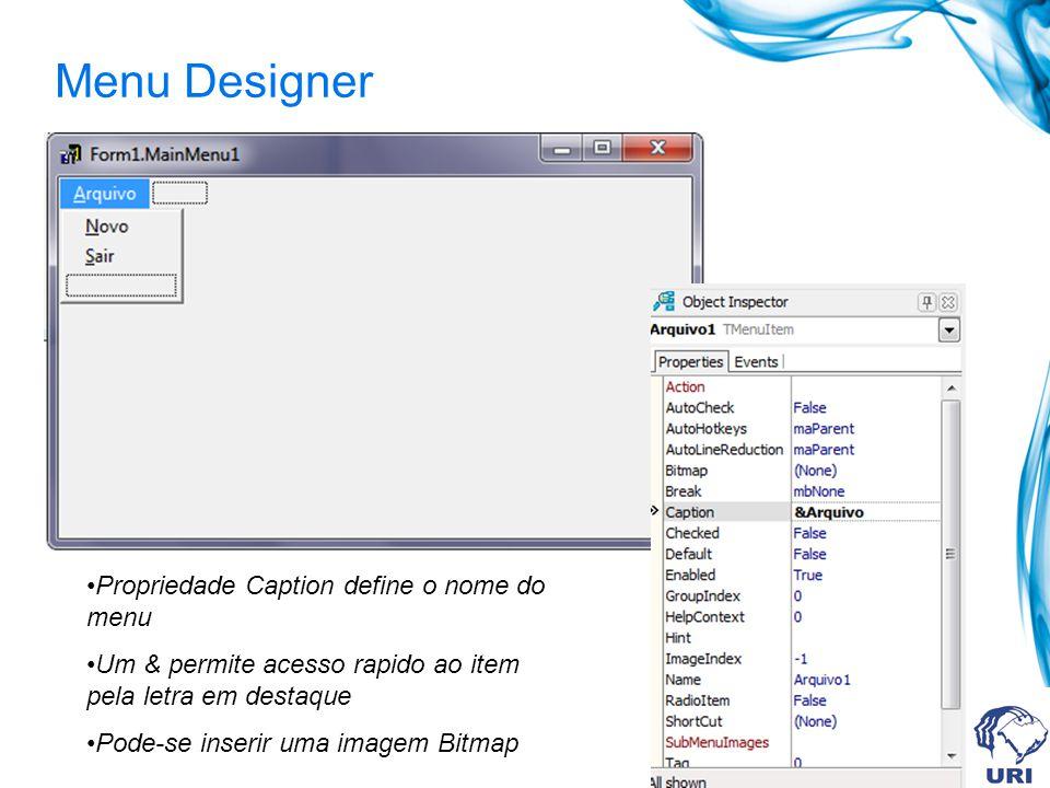 Menu Designer Propriedade Caption define o nome do menu Um & permite acesso rapido ao item pela letra em destaque Pode-se inserir uma imagem Bitmap