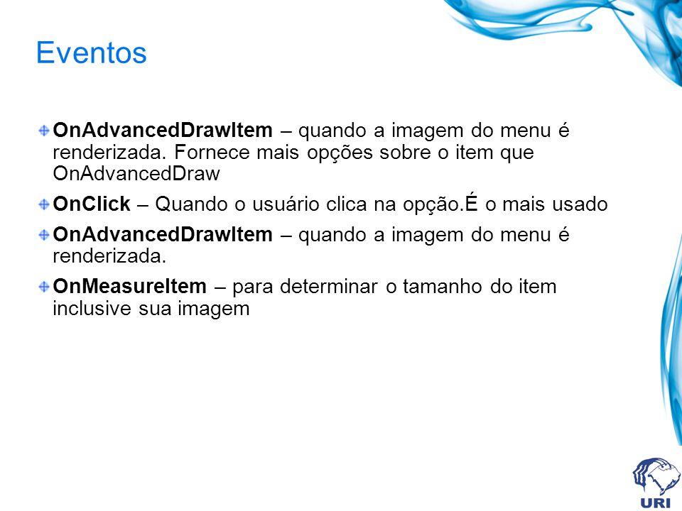 Eventos OnAdvancedDrawItem – quando a imagem do menu é renderizada.