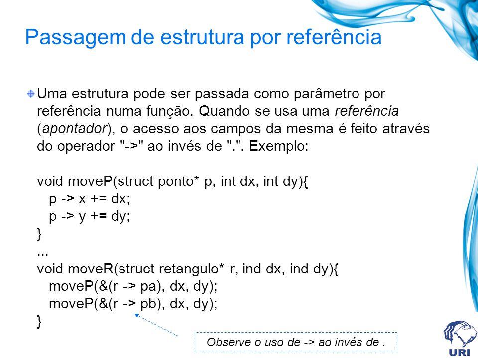 Passagem de estrutura por referência Uma estrutura pode ser passada como parâmetro por referência numa função.
