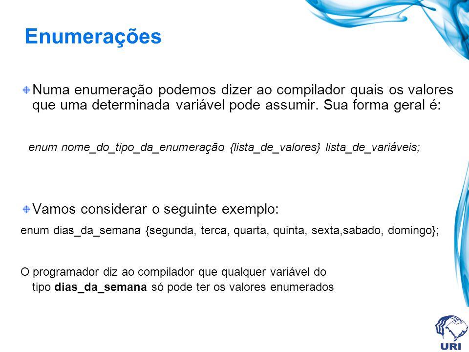 Enumerações Numa enumeração podemos dizer ao compilador quais os valores que uma determinada variável pode assumir.