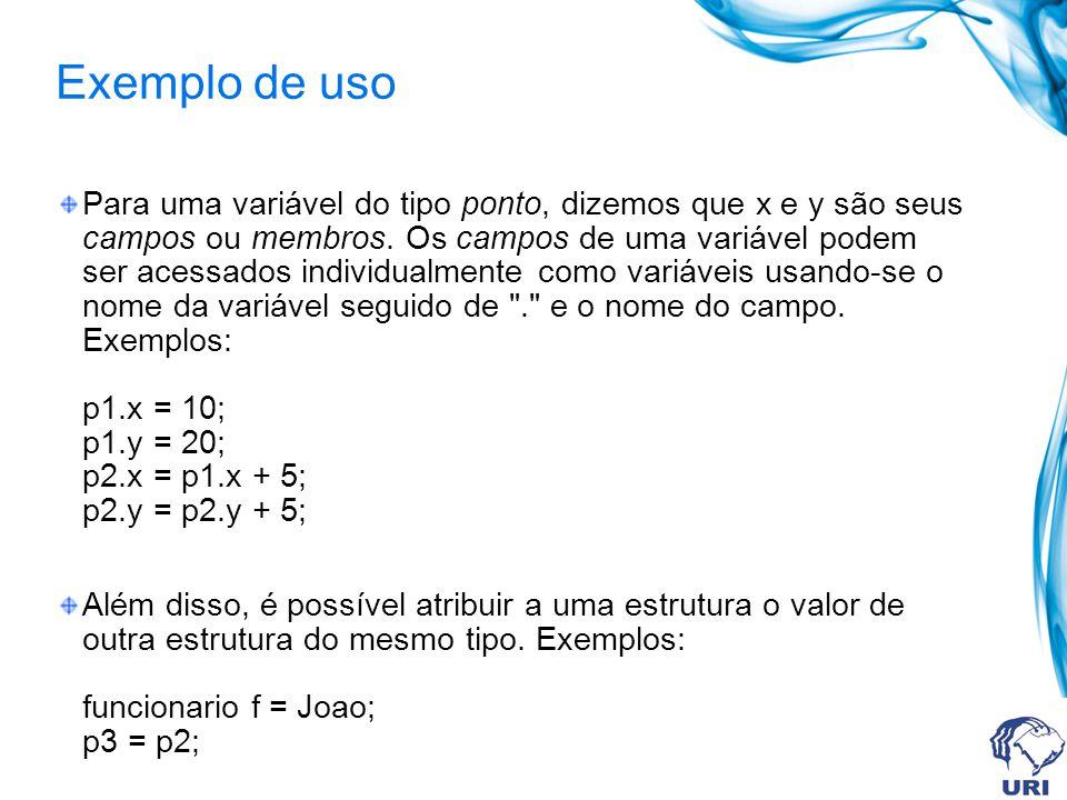 Exemplo de uso Para uma variável do tipo ponto, dizemos que x e y são seus campos ou membros.