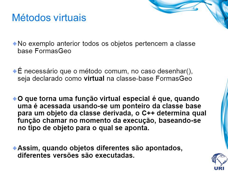 class FormasGeo { public: void desenhar(); } class quadrado :public FormasGeo { public: void desenhar(); }; class retangulo :public FormasGeo { public: void desenhar(); }; int main ( ){ quadrado quadrado1; retangulo retangulo1; quadrado1.desenhar(); retangulo1.desenhar(); } Exemplo básico usando objeto.método