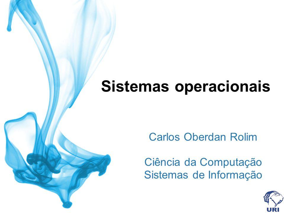 Sistemas operacionais Carlos Oberdan Rolim Ciência da Computação Sistemas de Informação