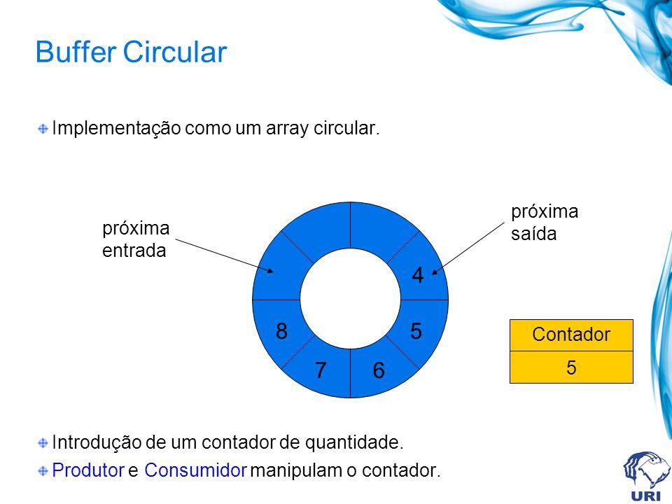 Buffer Circular Implementação como um array circular. Introdução de um contador de quantidade. Produtor e Consumidor manipulam o contador. 4 5 67 8 pr