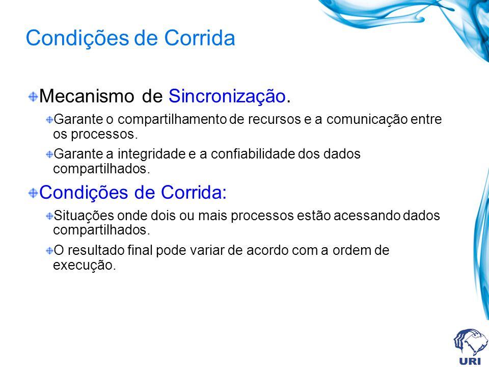 Condições de Corrida Mecanismo de Sincronização. Garante o compartilhamento de recursos e a comunicação entre os processos. Garante a integridade e a