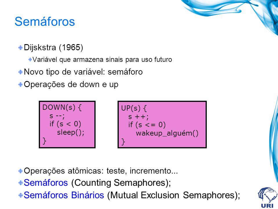 Semáforos Dijskstra (1965) Variável que armazena sinais para uso futuro Novo tipo de variável: semáforo Operações de down e up Operações atômicas: tes