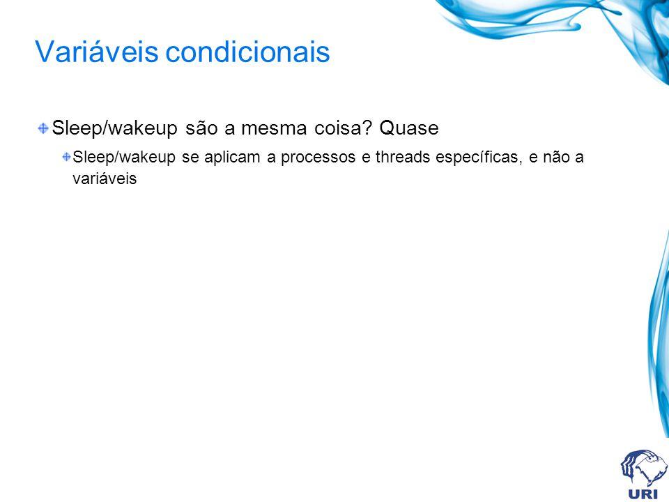 Variáveis condicionais Sleep/wakeup são a mesma coisa? Quase Sleep/wakeup se aplicam a processos e threads específicas, e não a variáveis