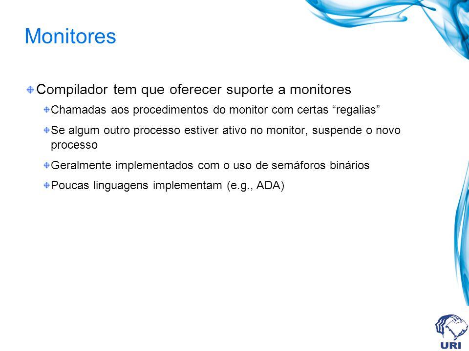 Monitores Compilador tem que oferecer suporte a monitores Chamadas aos procedimentos do monitor com certas regalias Se algum outro processo estiver at