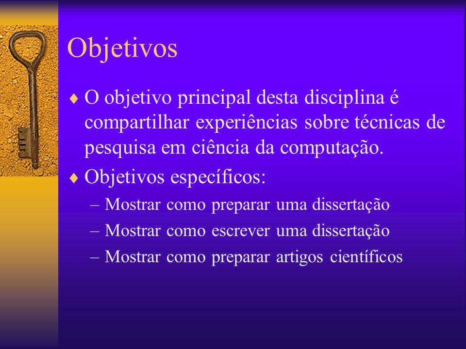 Objetivos O objetivo principal desta disciplina é compartilhar experiências sobre técnicas de pesquisa em ciência da computação. Objetivos específicos