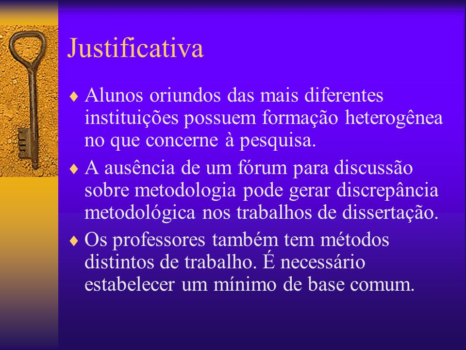 Justificativa Alunos oriundos das mais diferentes instituições possuem formação heterogênea no que concerne à pesquisa. A ausência de um fórum para di