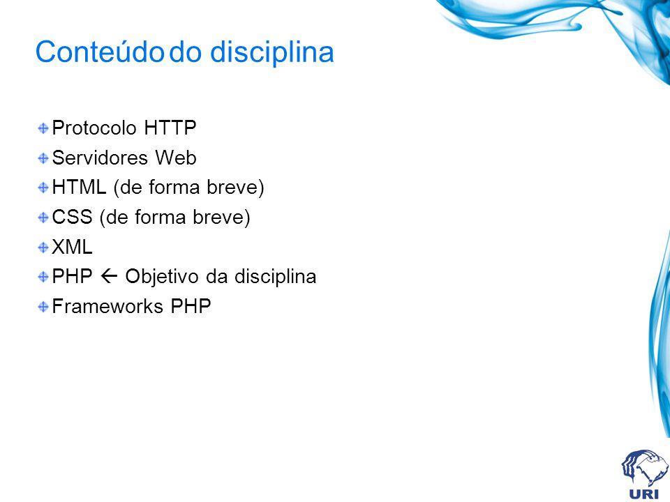 Conteúdodo disciplina Protocolo HTTP Servidores Web HTML (de forma breve) CSS (de forma breve) XML PHP Objetivo da disciplina Frameworks PHP