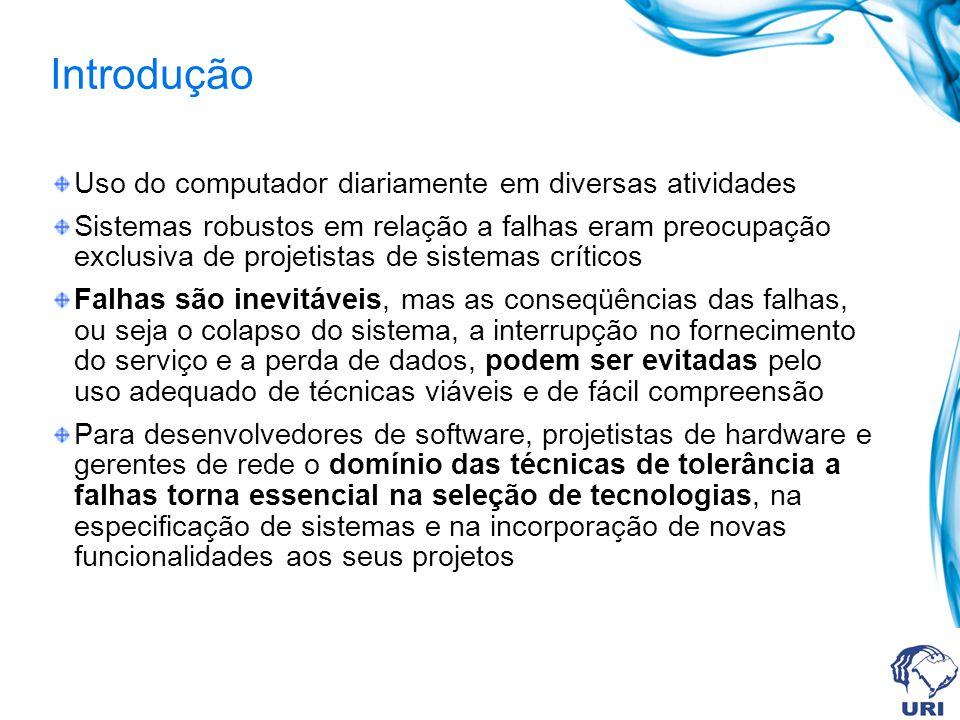 Introdução Uso do computador diariamente em diversas atividades Sistemas robustos em relação a falhas eram preocupação exclusiva de projetistas de sis