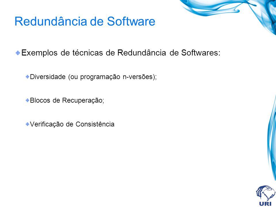 Redundância de Software Exemplos de técnicas de Redundância de Softwares: Diversidade (ou programação n-versões); Blocos de Recuperação; Verificação d