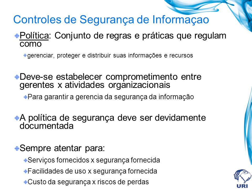 Política: Conjunto de regras e práticas que regulam como gerenciar, proteger e distribuir suas informações e recursos Deve-se estabelecer comprometime