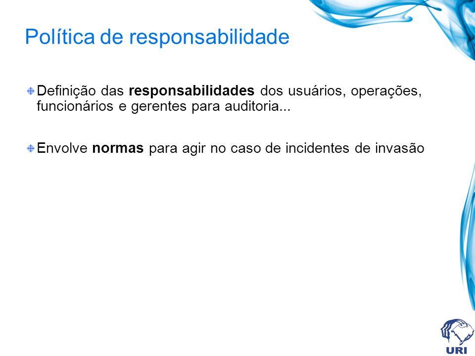 Política de responsabilidade Definição das responsabilidades dos usuários, operações, funcionários e gerentes para auditoria...
