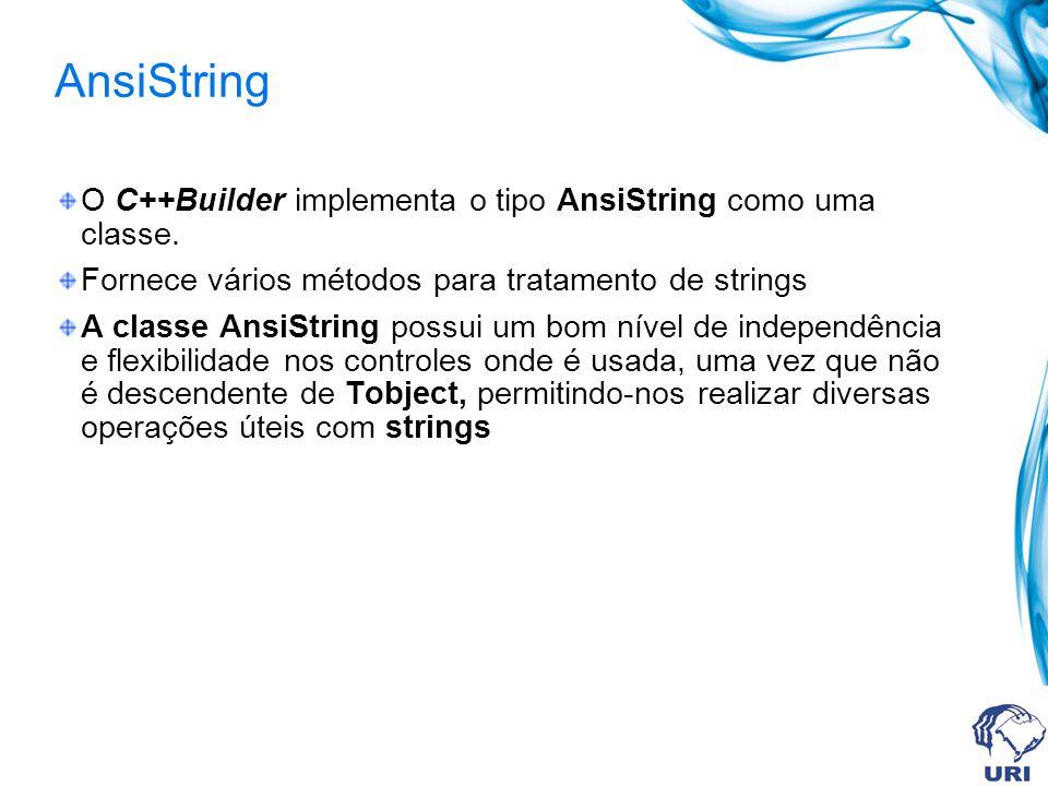 AnsiString O C++Builder implementa o tipo AnsiString como uma classe.