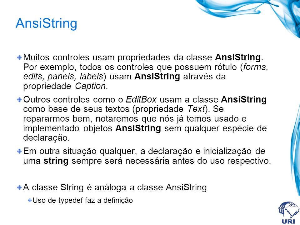 Trim(), TrimLeft() e TrimRight() AnsiString __fastcall Trim() const; AnsiString __fastcall TrimLeft() const; AnsiString __fastcall TrimRight() const; Podemos usar essas funções-membro para eliminar caracteres em branco no início (TrimLeft()), no final (TrimRight()) e no início e no final da string (Trim()): void __fastcall TForm1::Label1Click(TObject *Sender) { Label1->Color = clYellow; Label2->Color = clYellow; Label3->Color = clYellow; Label4->Color = clYellow; AnsiString test = O grande teste está feito ; Label1->Caption = test; Label2->Caption = test.Trim(); Label3->Caption = test.TrimLeft(); Label4->Caption = test.TrimRight(); }