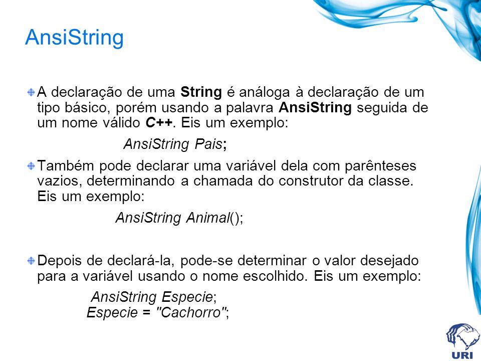 AnsiString A declaração de uma String é análoga à declaração de um tipo básico, porém usando a palavra AnsiString seguida de um nome válido C++.