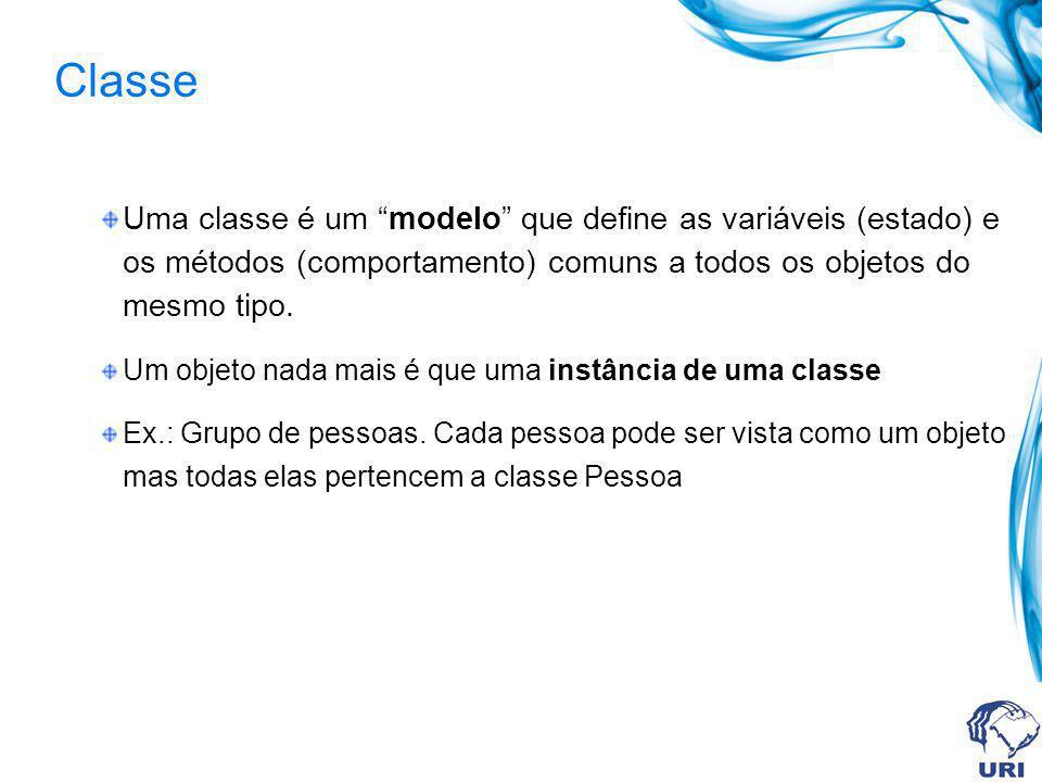 Classe Uma classe é um modelo que define as variáveis (estado) e os métodos (comportamento) comuns a todos os objetos do mesmo tipo. Um objeto nada ma