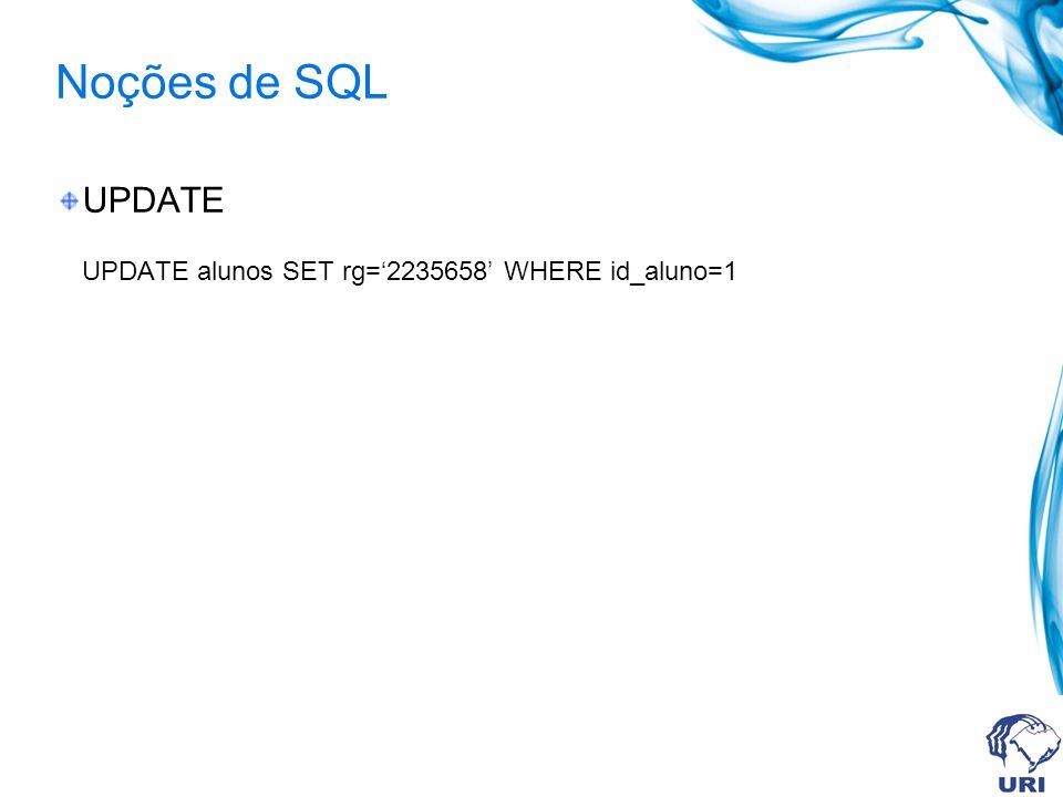 Noções de SQL UPDATE UPDATE alunos SET rg=2235658 WHERE id_aluno=1