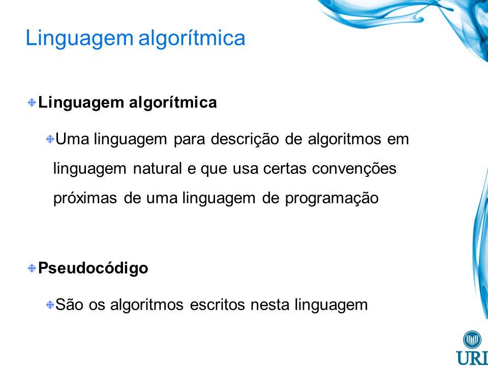 Linguagem algorítmica Uma linguagem para descrição de algoritmos em linguagem natural e que usa certas convenções próximas de uma linguagem de programação Pseudocódigo São os algoritmos escritos nesta linguagem