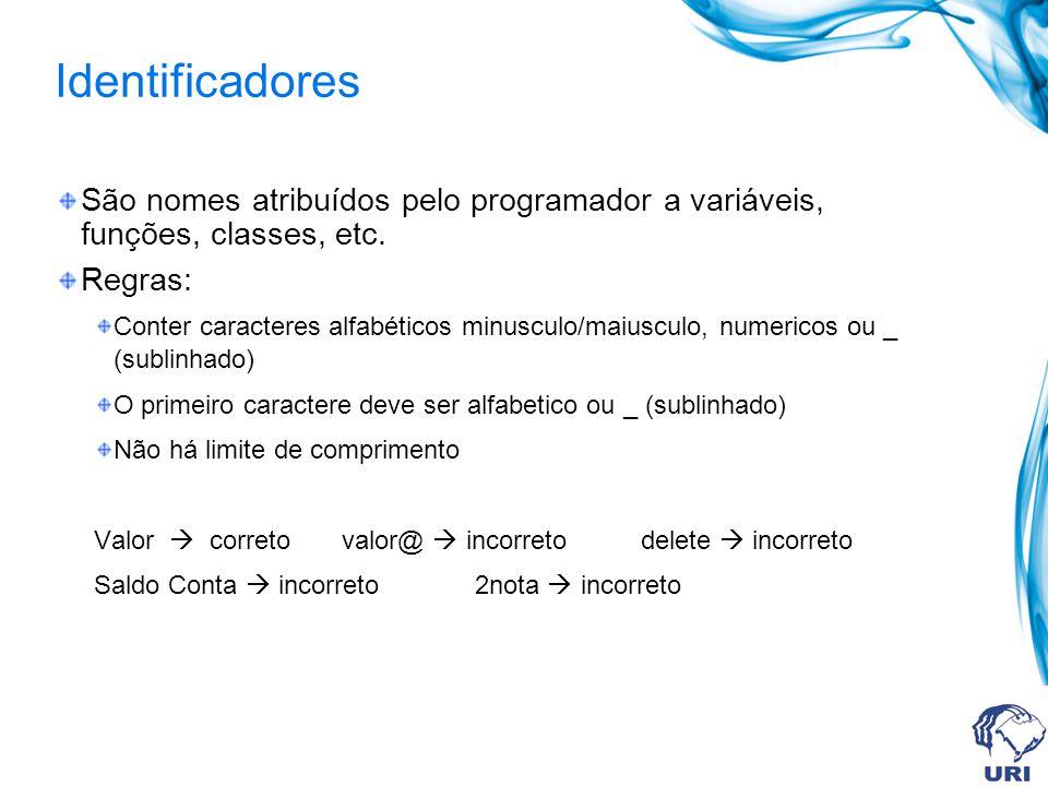 Identificadores São nomes atribuídos pelo programador a variáveis, funções, classes, etc. Regras: Conter caracteres alfabéticos minusculo/maiusculo, n