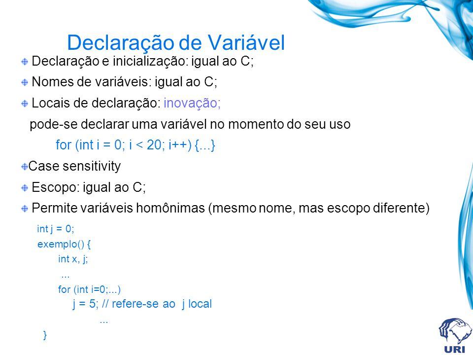 Declaração de Variável Declaração e inicialização: igual ao C; Nomes de variáveis: igual ao C; Locais de declaração: inovação; pode-se declarar uma va