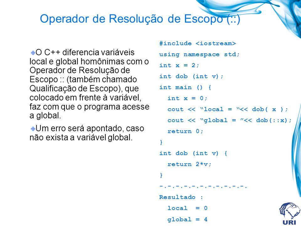 Operador de Resolução de Escopo (::) O C++ diferencia variáveis local e global homônimas com o Operador de Resolução de Escopo :: (também chamado Qualificação de Escopo), que colocado em frente à variável, faz com que o programa acesse a global.