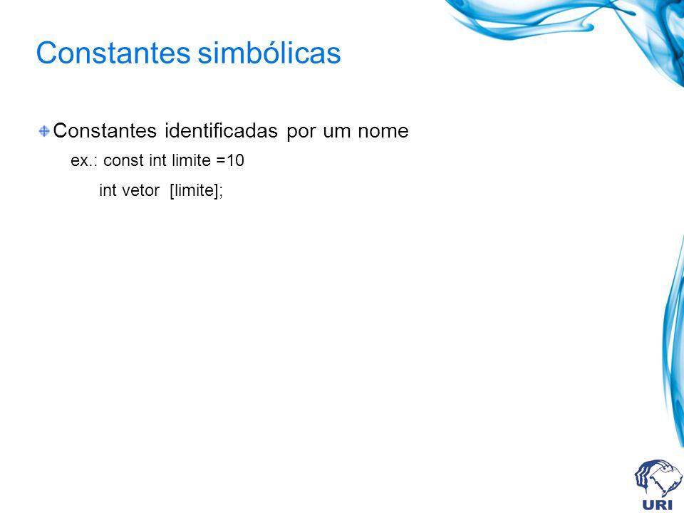 Constantes simbólicas Constantes identificadas por um nome ex.: const int limite =10 int vetor [limite];