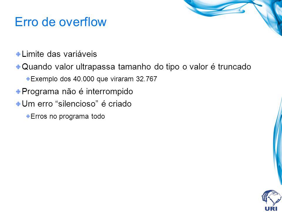 Erro de overflow Limite das variáveis Quando valor ultrapassa tamanho do tipo o valor é truncado Exemplo dos 40.000 que viraram 32.767 Programa não é