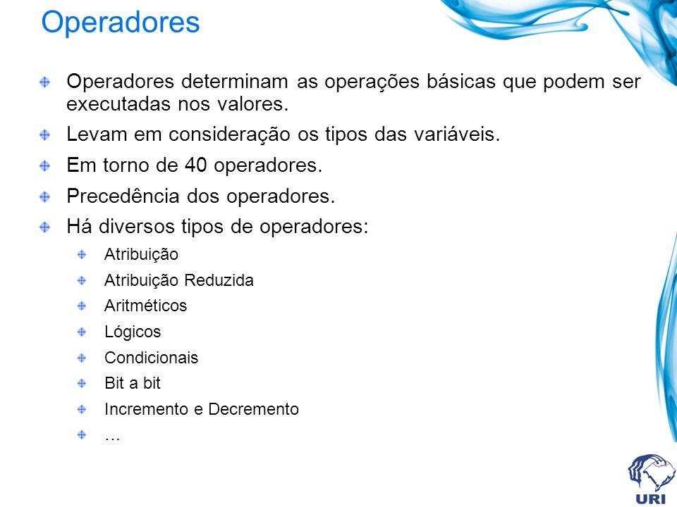 Operadores Operadores determinam as operações básicas que podem ser executadas nos valores. Levam em consideração os tipos das variáveis. Em torno de