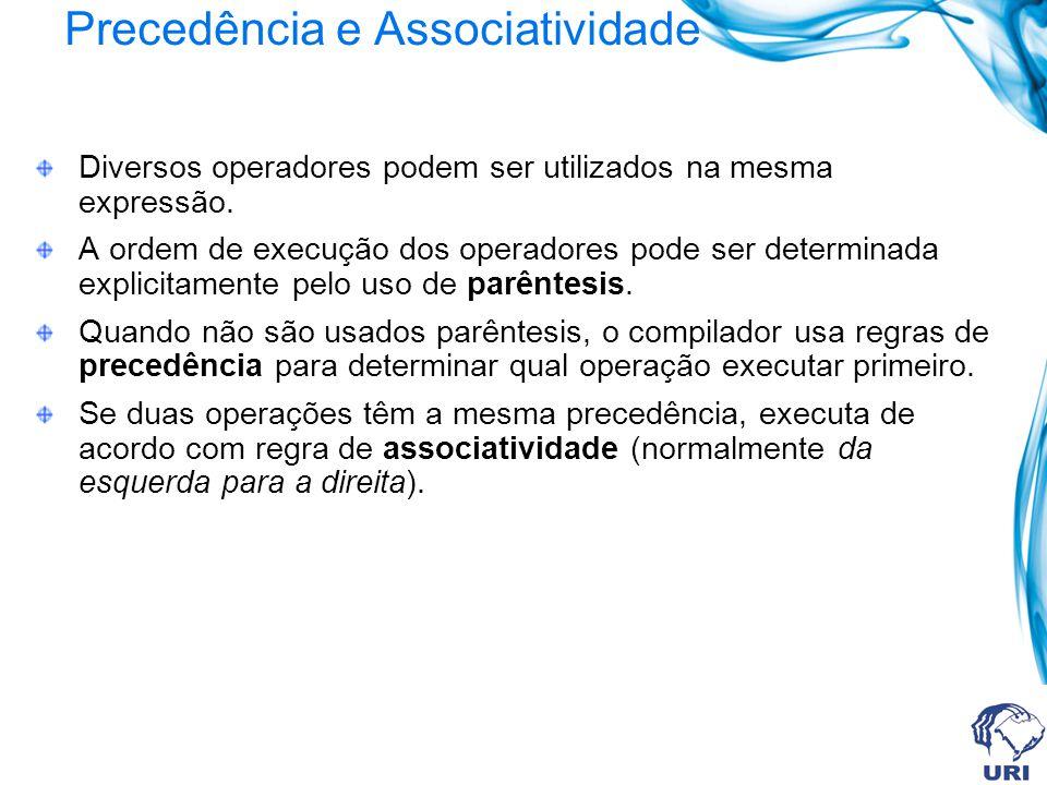 Precedência e Associatividade Diversos operadores podem ser utilizados na mesma expressão. A ordem de execução dos operadores pode ser determinada exp