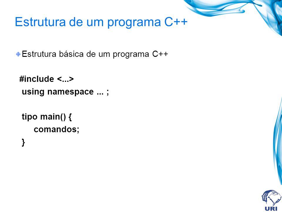 Estrutura de um programa C++ Estrutura básica de um programa C++ #include using namespace... ; tipo main() { comandos; }