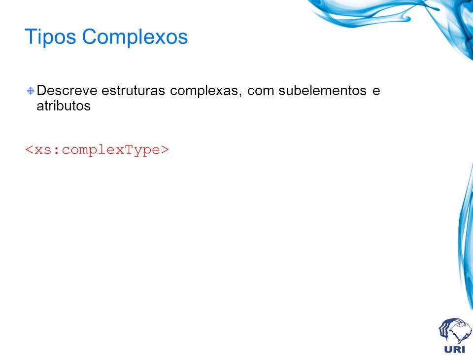 Tipos Complexos Descreve estruturas complexas, com subelementos e atributos
