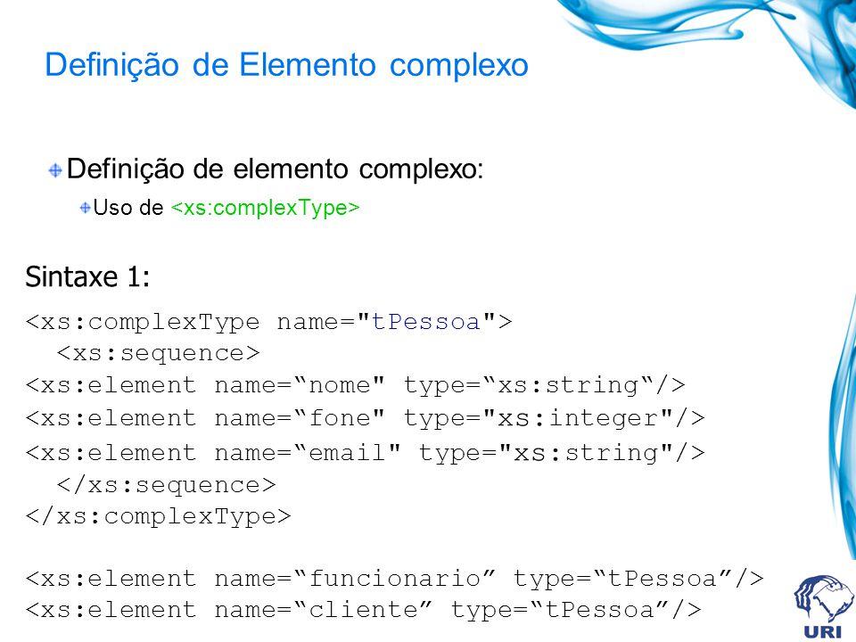 Definição de Elemento complexo Definição de elemento complexo: Uso de Sintaxe 1: