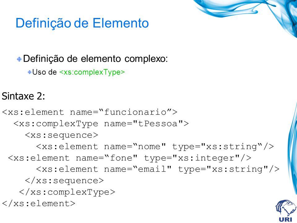 Definição de Elemento Definição de elemento complexo: Uso de Sintaxe 2: