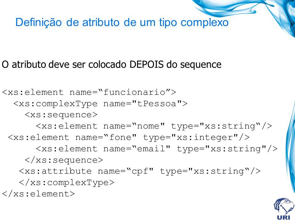 Definição de atributo de um tipo complexo O atributo deve ser colocado DEPOIS do sequence