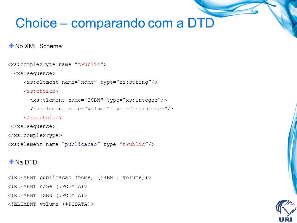 Choice – comparando com a DTD No XML Schema: Na DTD: